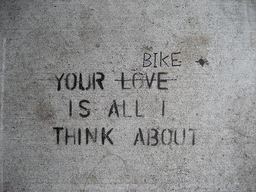 your bike is all I think about